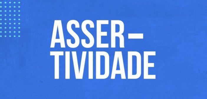 Assertividade, use-a de forma correta! Academia do RH Blog